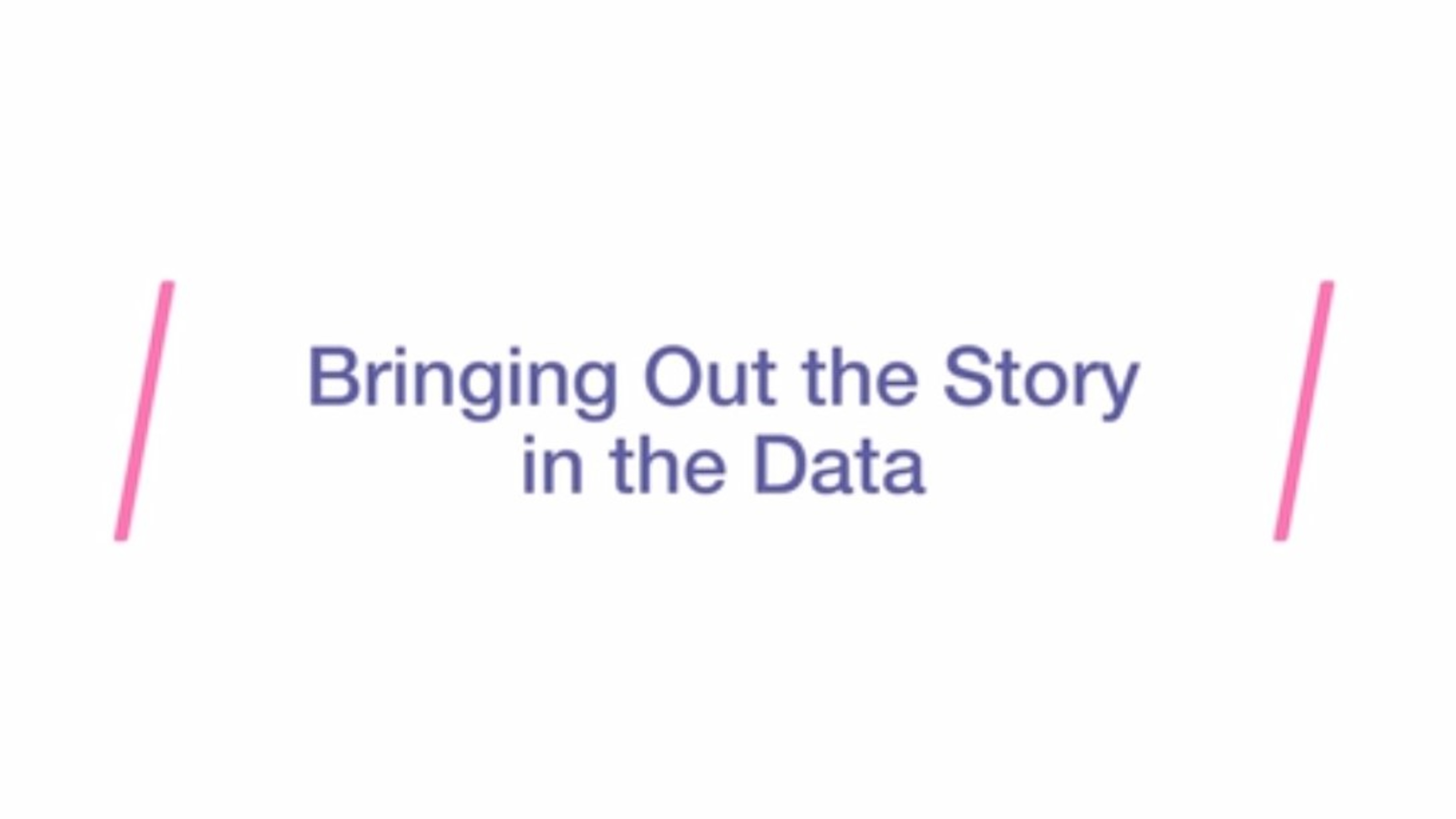 """Presentation title slide. """"Bringing out the story in the data"""" in purple text with pink accent graphics."""