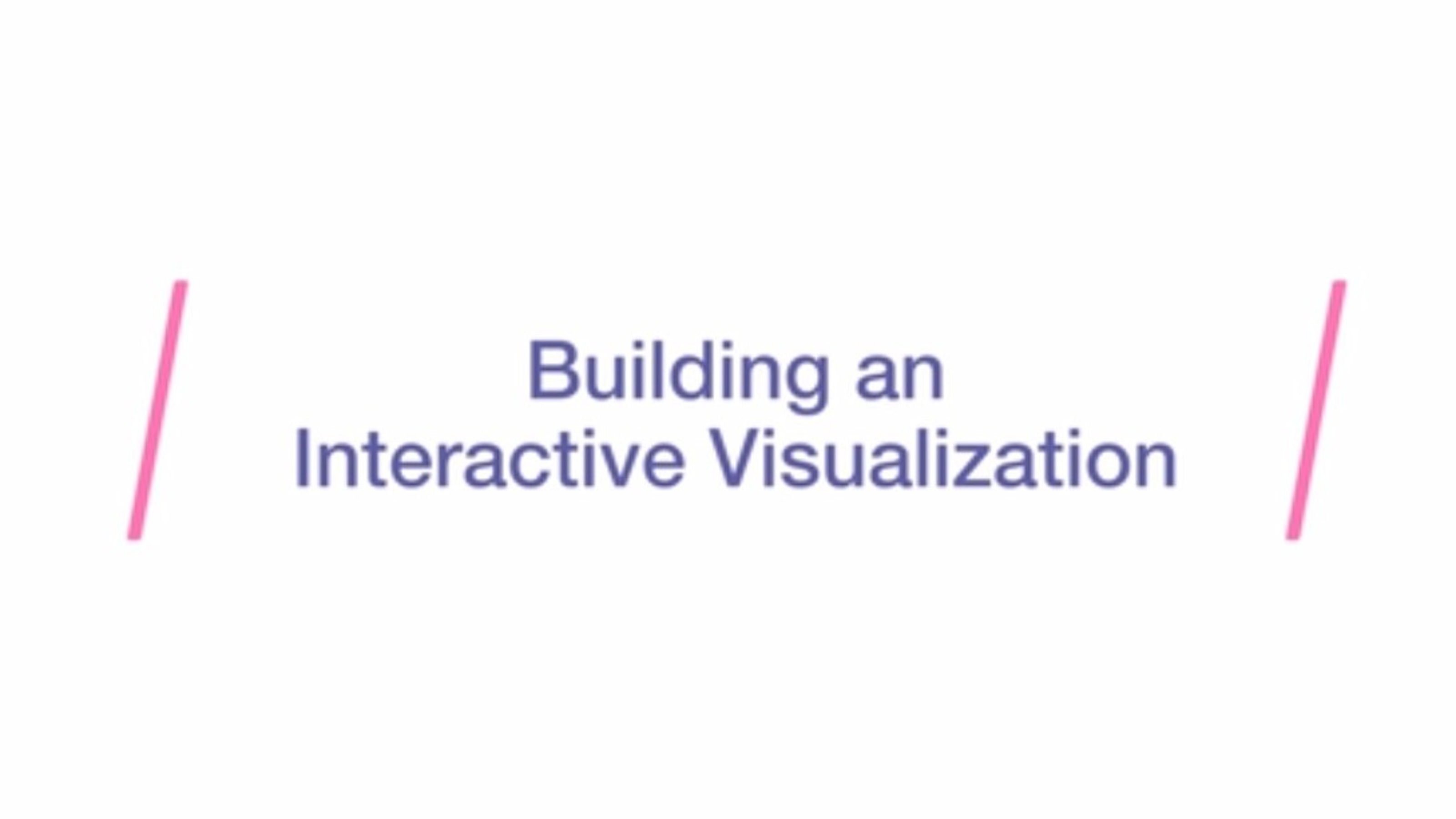 """Presentation title slide. """"Building an interactive visualization"""" in purple text with pink accent graphics."""
