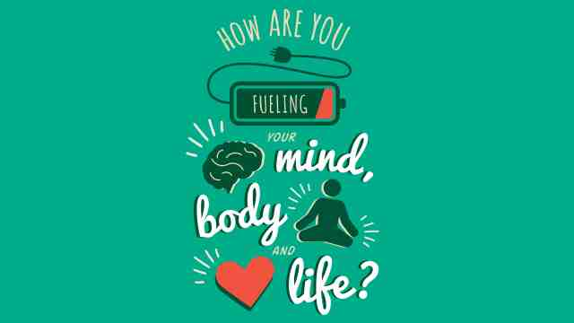 How are you fuelling your mind, body and life?