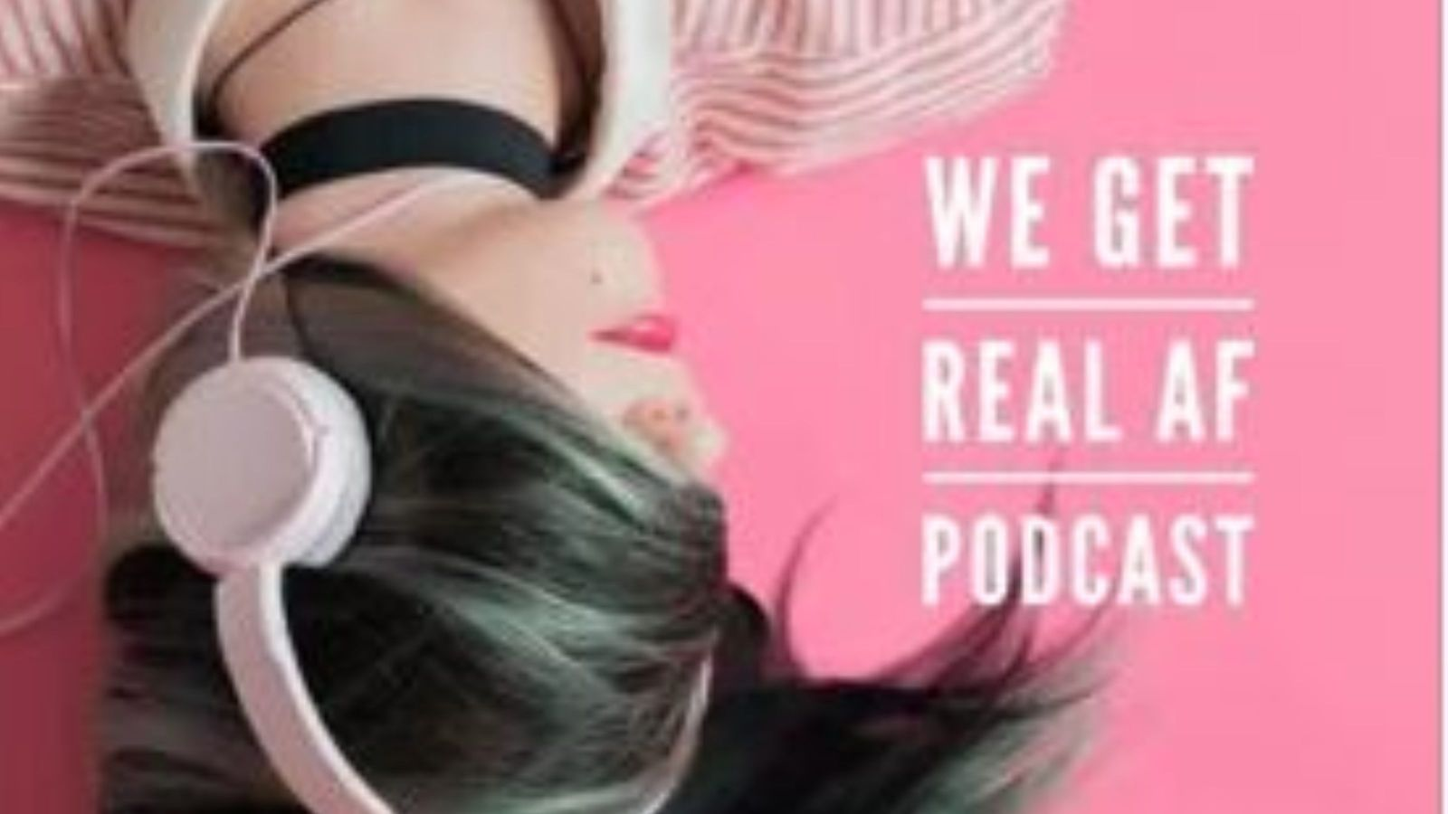 We Get Real podcast