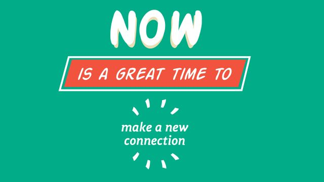 "An illustrated green image with text that reads, ""Now is a great time to make a new connection""."